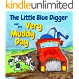 The Little Blue Digger and the Very Muddy Day - A Mucky Construction Site Story for 2-5 Year Olds