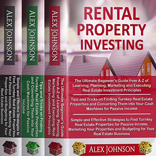 Rental Property Investing: 3 Books in 1: The Ultimate Beginner's Guide, Tips and Tricks to Find Turnkey Real Estate Properties and Simple and Effective Strategies to Find Turnkey Properties
