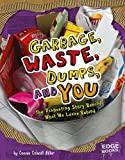 Garbage, Waste, Dumps, and You: The Disgusting Story Behind What We Leave Behind (Sanitation Investigation)