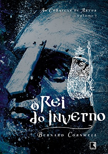 O rei do inverno (Vol. 1 As Crônicas de Artur)