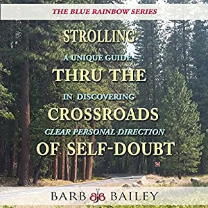 Strolling Thru the Crossroads of Self-Doubt: A Unique Guide in Discovering Clear Personal Direction: The Blue Rainbow Series Audiobook