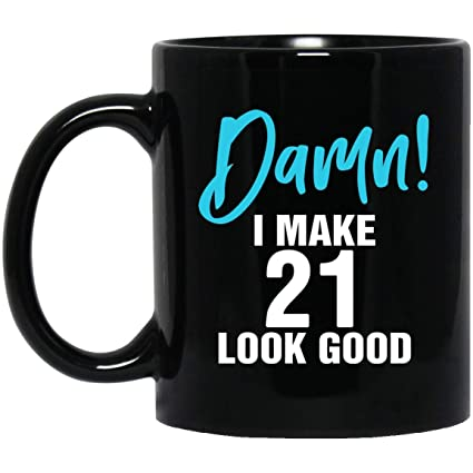 I Make 21 Look Good Funny 21st Birthday Gifts For Women Men