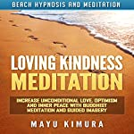 Loving Kindness Meditation: Increase Unconditional Love, Optimism and Inner Peace with Buddhist Meditation and Guided Imagery via Beach Hypnosis and Meditation | Mayu Kimura