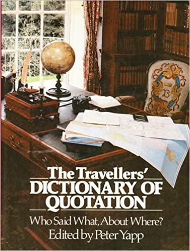 The Travellers' Dictionary of Quotation: Who Said What,