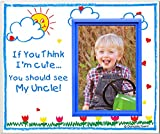 If You Think I'm Cute, You Should See My Uncle - Picture Frame Gift