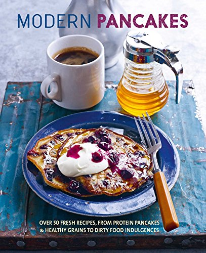 Modern Pancakes: Over 60 contemporary recipes, from protein pancakes and healthy grains to waffles and dirty food indulgences by To Be Announced