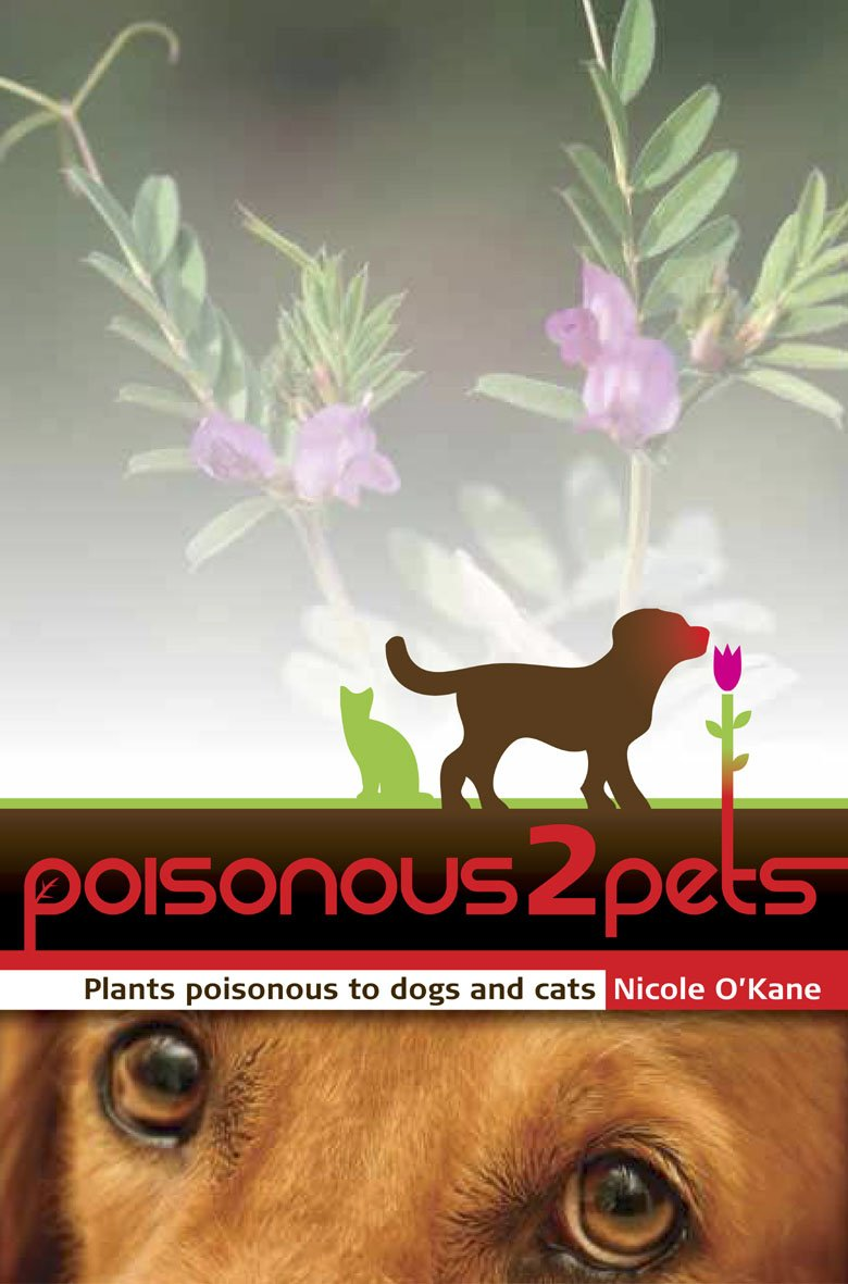 Poisonous To Pets Plants Dogs And Cats Nicole Okane Animal Cell Plant On Pinterest 9780980634808 Books