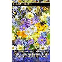 Recherche philosophique sur l'origine de nos idées du sublime et du beau (French Edition)