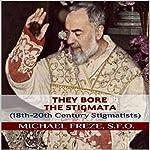 They Bore the Stigmata: 18th-20th Century Stigmatists | Michael Freze