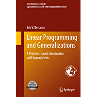 Linear Programming and Generalizations: A Problem-based Introduction with Spreadsheets (International Series in Operations Research & Management Science Book 149)