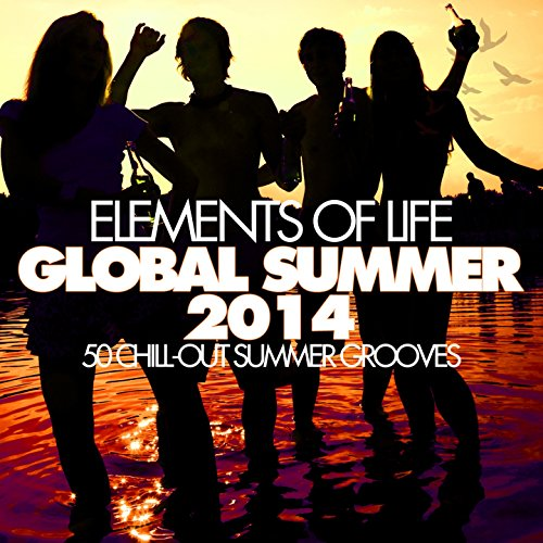 - Elements of Life - GLOBAL SUMMER 2014 (Chill-Out Summer Grooves)