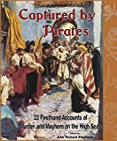 Captured by Pirates: 22 Firsthand Accounts of Murder and Mayhem on the High Seas