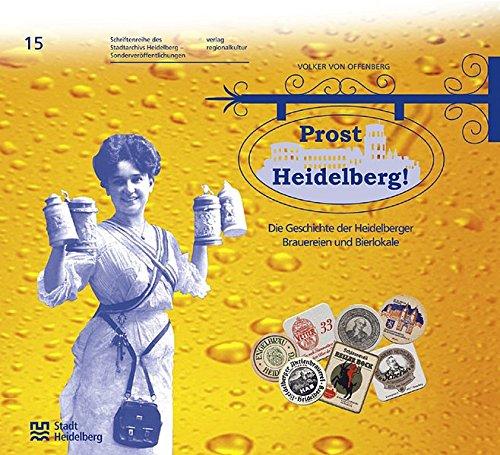 Prost Heidelberg! - Sonderveröffentlichung 15 . Die Geschichte der Heidelberger Brauereien und Bierlokale (Sonderveröffentlichungen des Stadtarchivs Heidelberg)