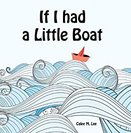 If I had a Little Boat by [Lee, Calee M.]