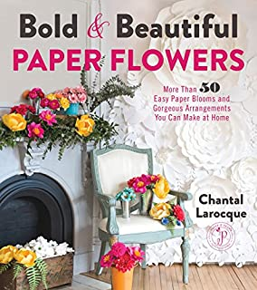 Book Cover: Bold & Beautiful Paper Flowers: More Than 50 Easy Paper Blooms and Gorgeous Arrangements You Can Make at Home