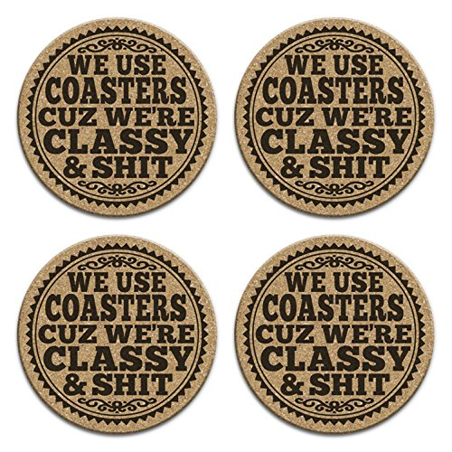 We Use Coasters Cuz We're Classy & Shit - Funny Family Drink Coaster Gift Set of 4