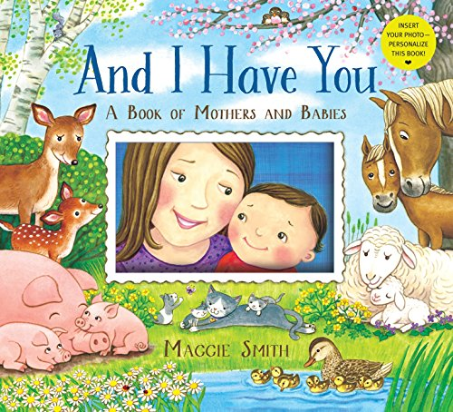 - And I Have You: A Book of Mothers and Babies