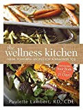 img - for The Wellness Kitchen: Fresh, Flavorful Recipes for a Healthier You by Paulette Lambert (2014-12-18) book / textbook / text book