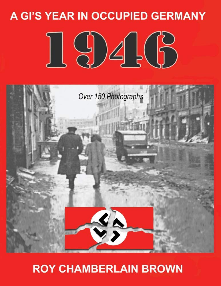 1946 - A Gi's Year in Occupied Germany (1): Brown, Roy ...