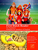 First Dutch Reader for beginners: Bilingual for speakers of English (Graded Dutch Readers Book 1) (Dutch Edition)