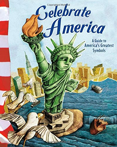 Celebrate America A Guide To Americas Greatest Symbols American