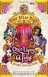Ever After High: 04 Once Upon A Time: A Short Story Collection