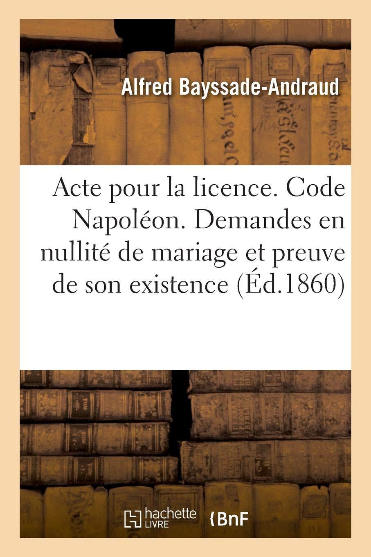 Read Online Acte Pour La Licence. Code Napoléon. Demandes En Nullité de Mariage Et de la Preuve de Son Existence (French Edition) pdf epub