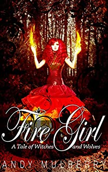Fire Girl (A Tale of Witches and Wolves Book 1) by [Mulberry, Andy]