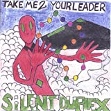 Take Me to Your Leader by Silent Duplex (2005-09-13)