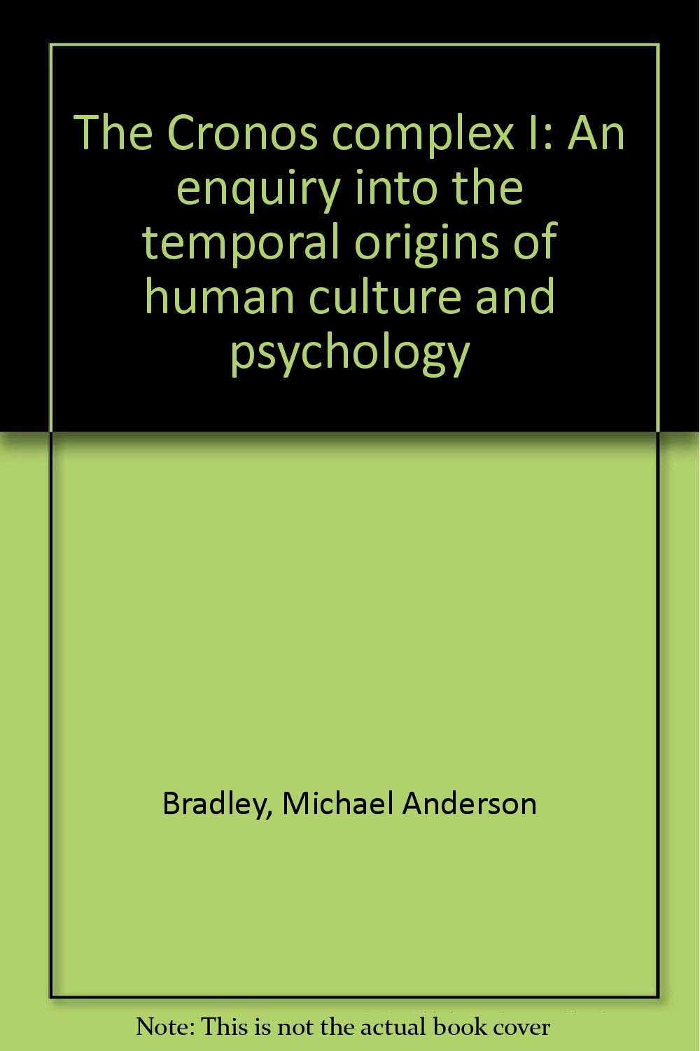The Cronosplex I: An Enquiry Into The Temporal Origins Of Human Culture  And Psychology: Michael Anderson Bradley: 9780919324138: Amazon: Books
