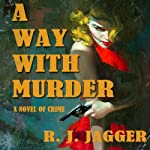 A Way with Murder: A Novel of Crime | R. J. Jagger