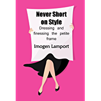 Never Short on Style: dressing and finessing the petite frame book cover