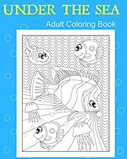 Adult Coloring Book: 25 Stress Relieving Patterns, Under The Sea ...