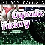Cupcake Factory | DJ Ass Maggots