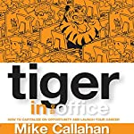 Tiger in the Office: How to Capitalize on Opportunity and Launch Your Career | Mike Callahan