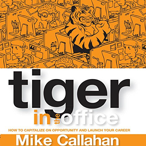 Tiger in the Office: How to Capitalize on Opportunity and Launch Your Career by University Press Audiobooks