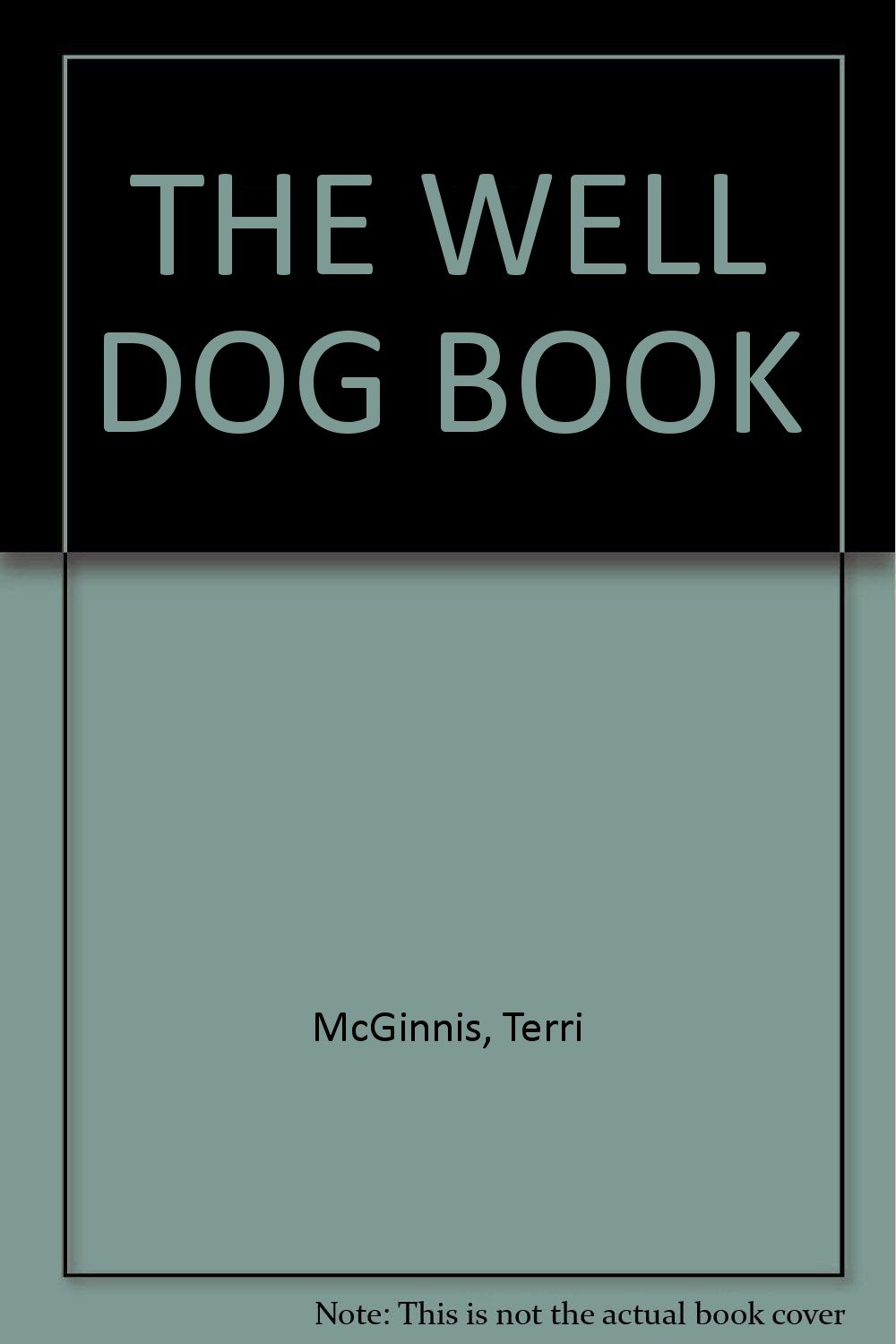 Well Dog Book, The - The Classic Comphensive Handbook of Dog Care