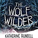 The Wolf Wilder Audiobook by Katherine Rundell Narrated by Nicolette McKenzie