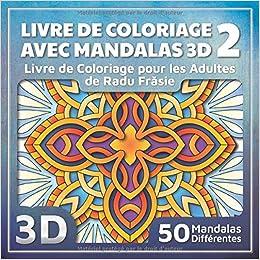 Amazon Fr Livre De Coloriage Avec Mandalas 3d 2 Livre De