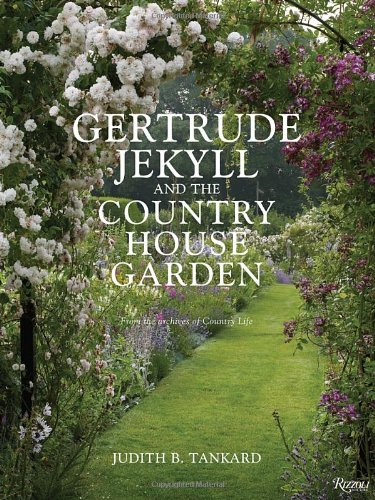 Gertrude Jekyll and the Country House Garden: From the Archives of Country Life by Tankard Judith B