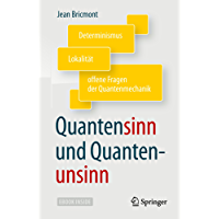 Quantensinn und Quantenunsinn: Determinismus, Lokalität und offene Fragen der Quantenmechanik