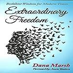 Extraordinary Freedom: Buddhist Wisdom for Modern Times | Dana Marsh