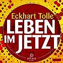 Leben im Jetzt Hörbuch von Eckhart Tolle Gesprochen von: Eckhart Tolle