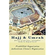 Hajj & Umrah: Journey of Life Time - A Complete Guide for Hajj & Umrah