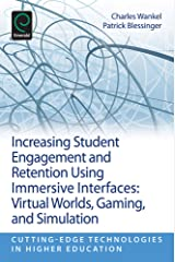 Increasing Student Engagement and Retention Using Immersive Interfaces: Virtual Worlds, Gaming and Simulation (Cutting-edge Technologies in Higher Education) Kindle Edition