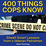 400 Things Cops Know: Street-Smart Lessons From a Veteran Patrolman | Adam Plantinga
