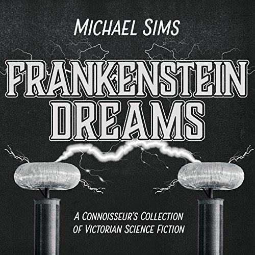 R.e.a.d Frankenstein Dreams: A Connoisseur's Collection of Victorian Science Fiction KINDLE