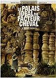 Le Palais idéal du facteur Cheval : Rêves de pierre