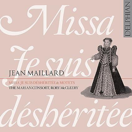 Maillard: Missa Je suis desheritee, Motets