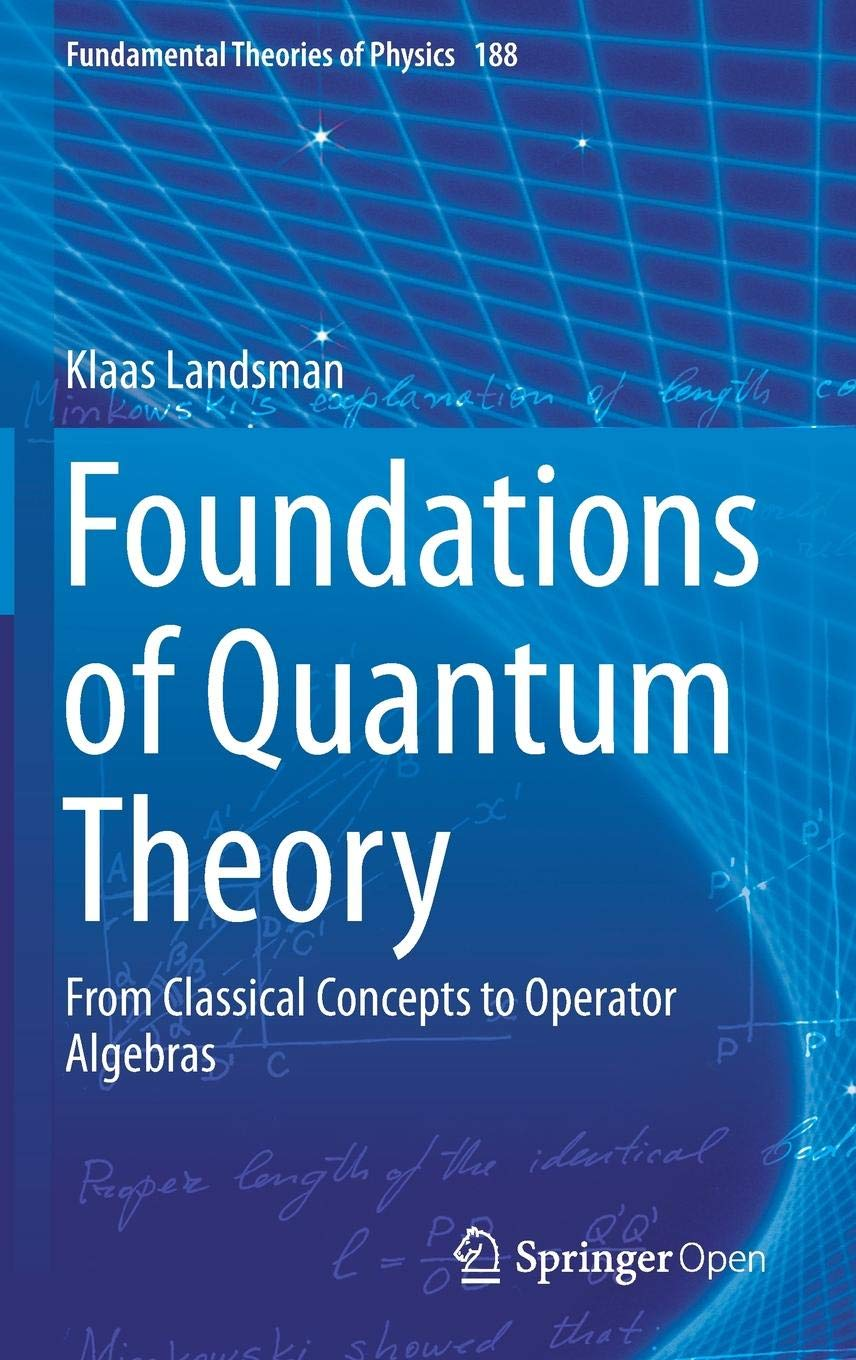 Foundations Of Quantum Theory  From Classical Concepts To Operator Algebras  Fundamental Theories Of Physics  188  Band 188